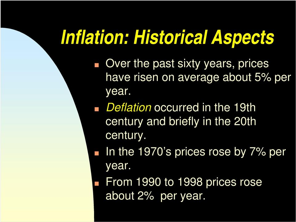 Deflation occurred in the 19th century and briefly in the 20th