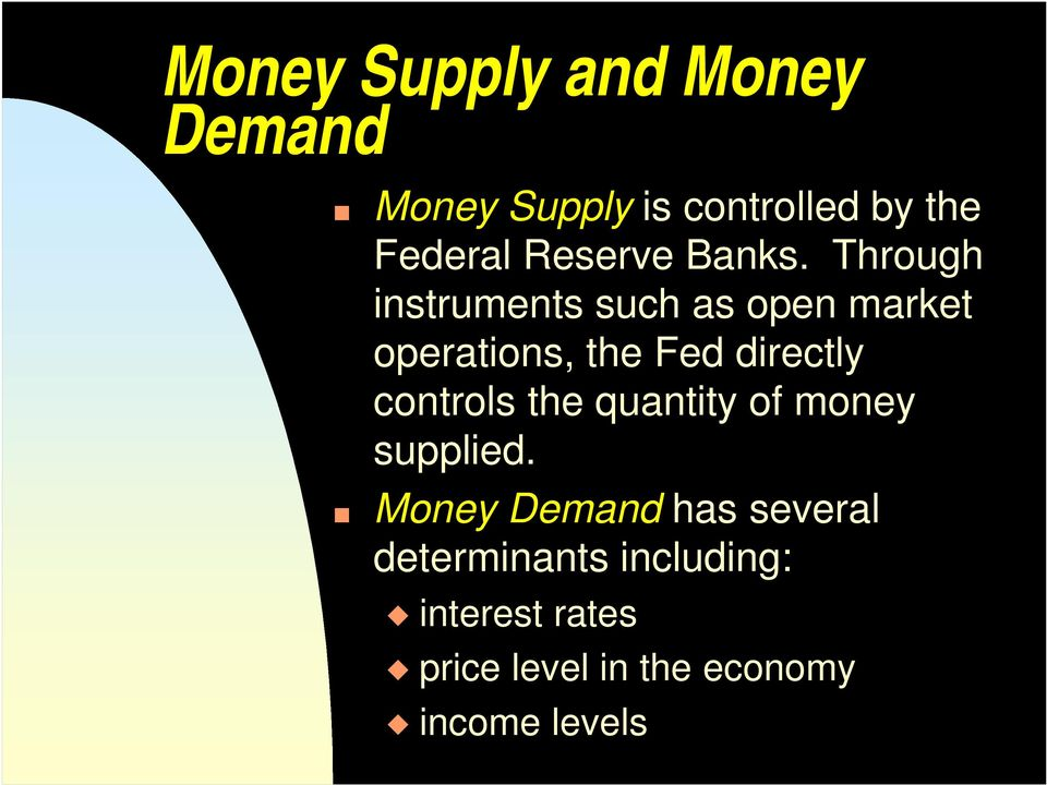 Through instruments such as open market operations, the Fed directly