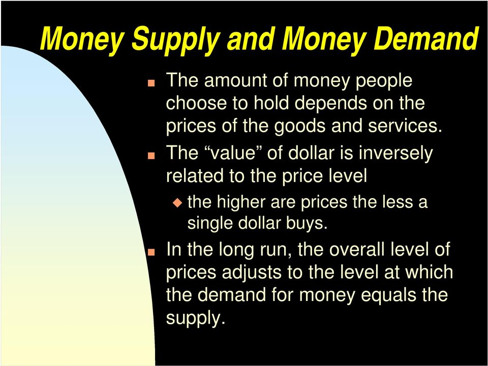 The value of dollar is inversely related to the price level X the higher are prices the