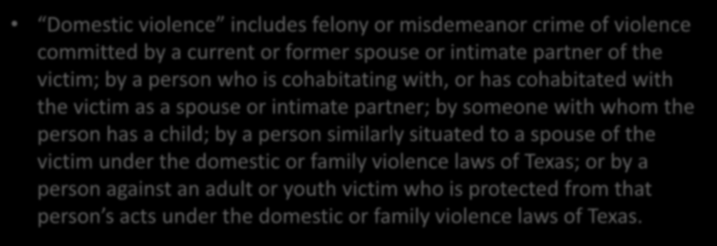violence laws of Texas; or by a person against an adult or youth victim who is protected from that person s acts under the domestic or family violence laws of Texas.
