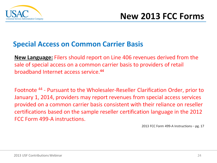 On slide 24, the new language specifically asks filers to report on Line 406 the revenues derived from the sale of special access on a common carrier basis to providers of retail broadband Internet