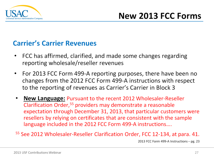 Moving along with the carrier s carrier revenue, the FCC has affirmed and clarified, and made some changes regarding the wholesaler-reseller revenues.