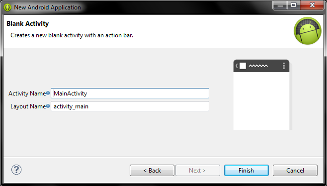 Select Blank Activity and proceed to the next step. 5. Name the main Activity and its layout XML file.