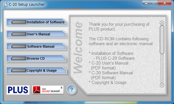 Installation of the Software When Install Software on the included CD-ROM s menu is clicked, the PLUS C-20 Software is installed. Check Prior to Installation 1.