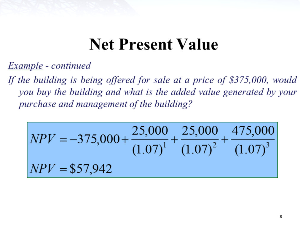 The Net Present Value tells us how much value (in