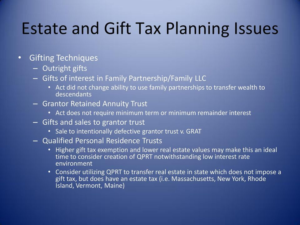 GRAT Qualified Personal Residence Trusts Higher gift tax exemption and lower real estate values may make this an ideal time to consider creation of QPRT notwithstanding low interest