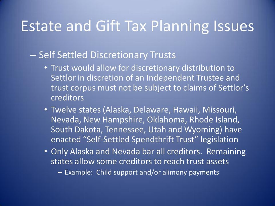 Hampshire, Oklahoma, Rhode Island, South Dakota, Tennessee, Utah and Wyoming) have enacted Self-Settled Spendthrift Trust legislation