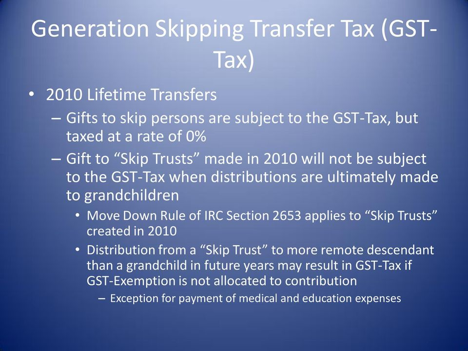 Rule of IRC Section 2653 applies to Skip Trusts created in 2010 Distribution from a Skip Trust to more remote descendant than a grandchild