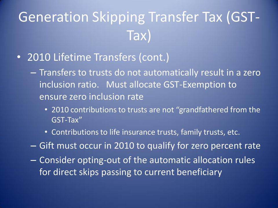 Must allocate GST-Exemption to ensure zero inclusion rate 2010 contributions to trusts are not grandfathered from the