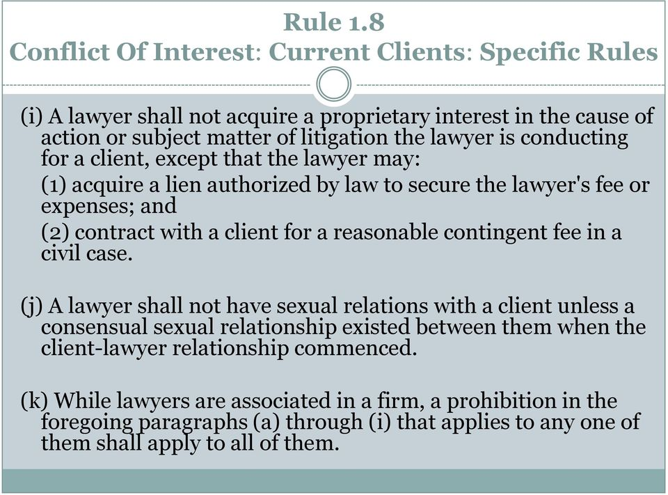 conducting for a client, except that the lawyer may: (1) acquire a lien authorized by law to secure the lawyer's fee or expenses; and (2) contract with a client for a reasonable