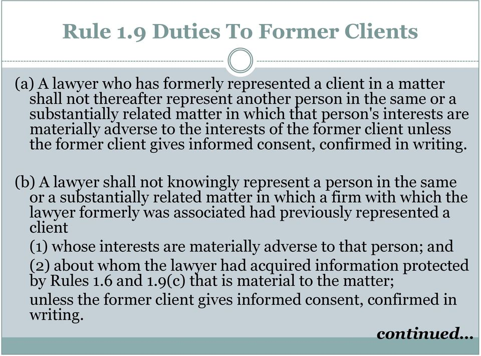 person's interests are materially adverse to the interests of the former client unless the former client gives informed consent, confirmed in writing.