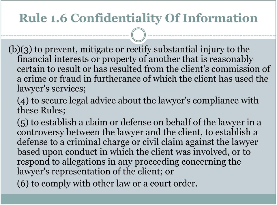 from the client's commission of a crime or fraud in furtherance of which the client has used the lawyer's services; (4) to secure legal advice about the lawyer's compliance with these Rules; (5)