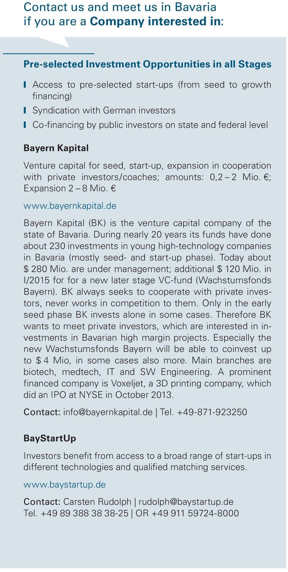 amounts: 0,2 2 Mio. ; Expansion 2 8 Mio. www.bayernkapital.de Bayern Kapital (BK) is the venture capital company of the state of Bavaria.