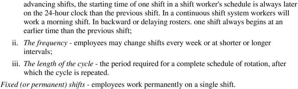 one shift always begins at an earlier time than the previous shift; ii.