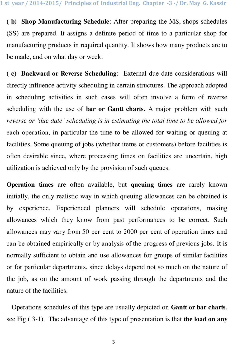 ( c) Backward or Reverse Scheduling: External due date considerations will directly influence activity scheduling in certain structures.