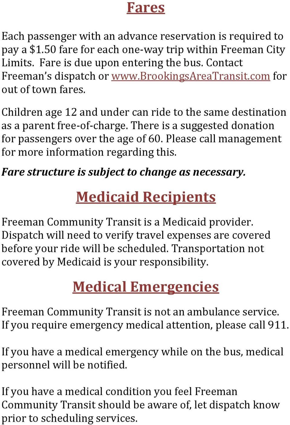 Please call management for more information regarding this. Fare structure is subject to change as necessary. Medicaid Recipients Freeman Community Transit is a Medicaid provider.