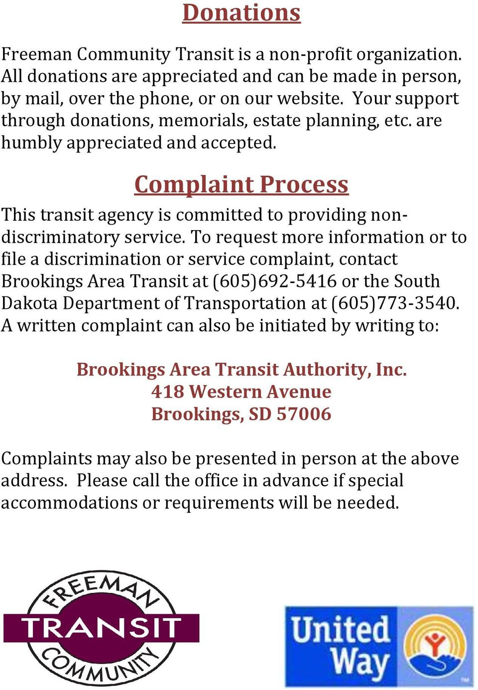 To request more information or to file a discrimination or service complaint, contact Brookings Area Transit at (605)692-5416 or the South Dakota Department of Transportation at (605)773-3540.