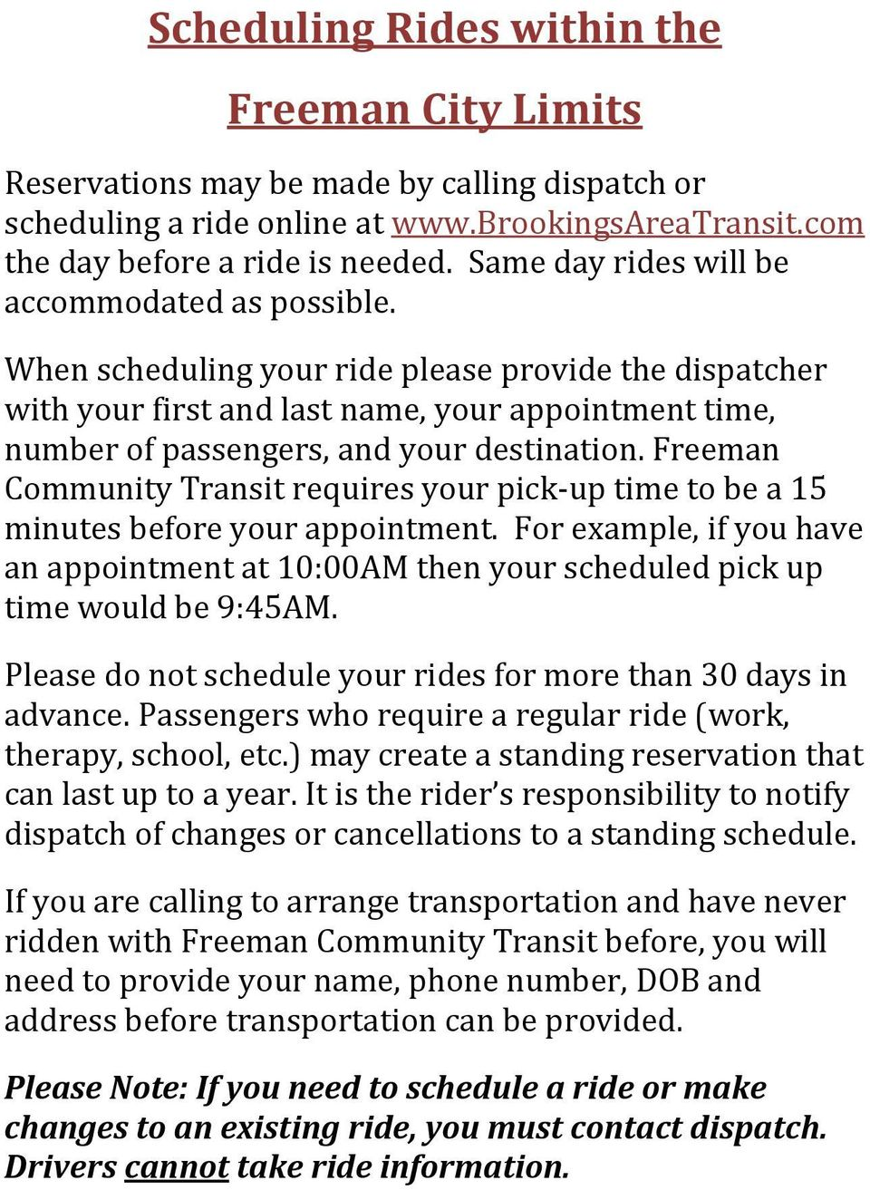 When scheduling your ride please provide the dispatcher with your first and last name, your appointment time, number of passengers, and your destination.