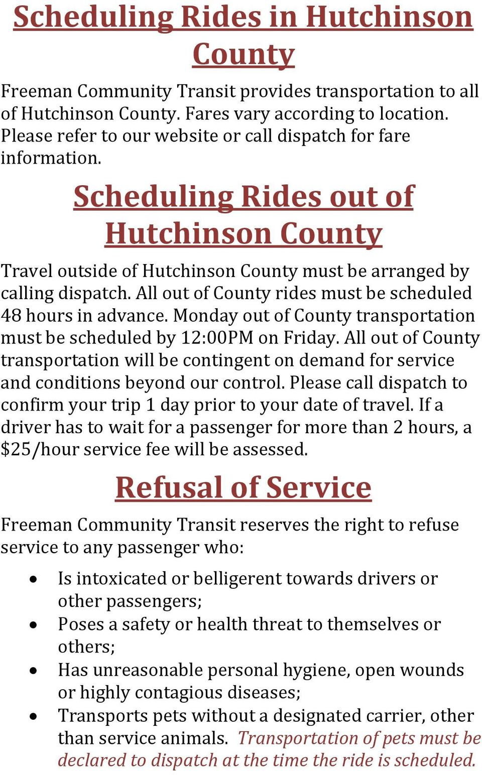 All out of County rides must be scheduled 48 hours in advance. Monday out of County transportation must be scheduled by 12:00PM on Friday.