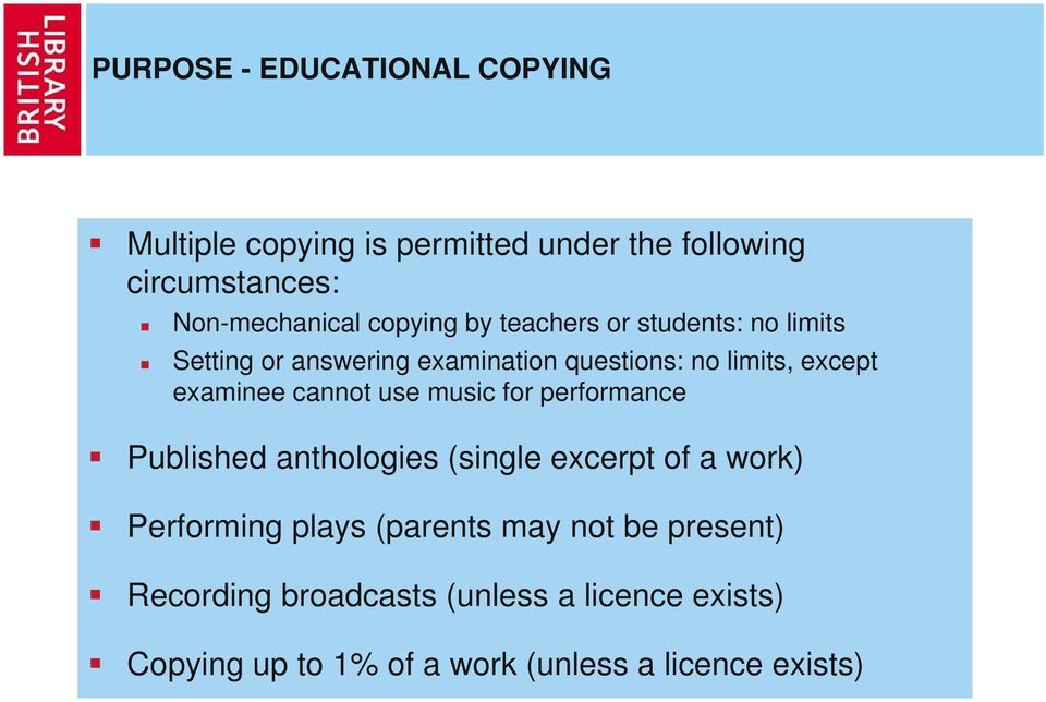 cannot use music for performance Published anthologies (single excerpt of a work) Performing plays (parents may