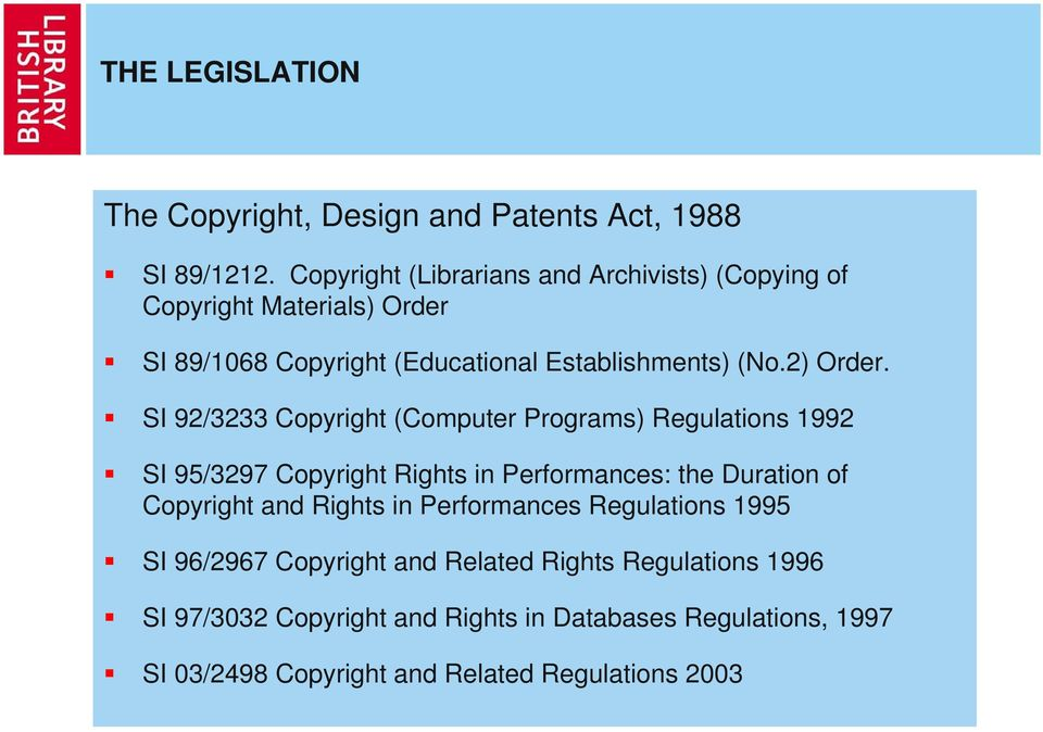 SI 92/3233 Copyright (Computer Programs) Regulations 1992 SI 95/3297 Copyright Rights in Performances: the Duration of Copyright and Rights
