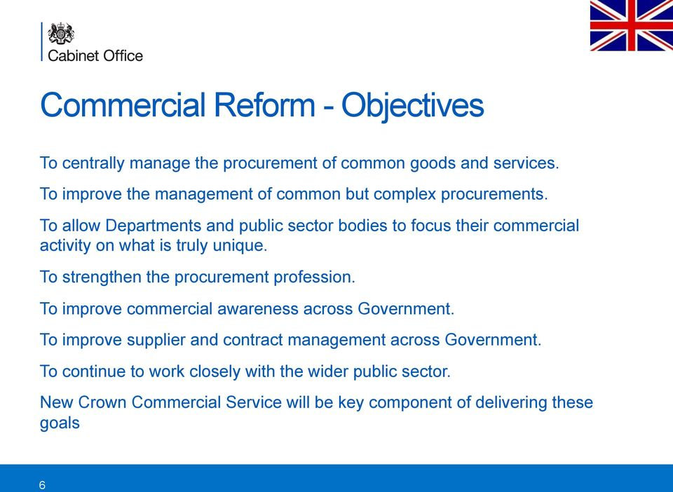 To allow Departments and public sector bodies to focus their commercial activity on what is truly unique.