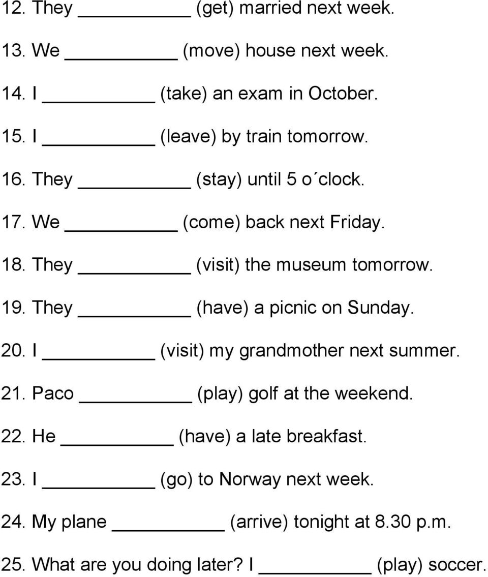 They (visit) the museum tomorrow. 19. They (have) a picnic on Sunday. 20. I (visit) my grandmother next summer. 21.