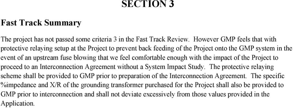 comfortable enough with the impact of the Project to proceed to an Interconnection Agreement without a System Impact Study.