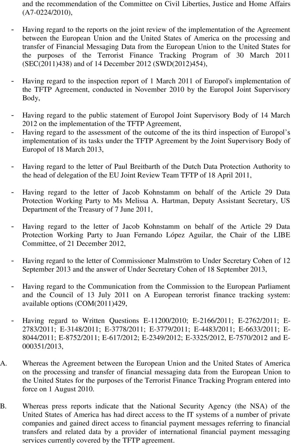 Tracking Program of 30 March 2011 (SEC(2011)438) and of 14 December 2012 (SWD(2012)454), - Having regard to the inspection report of 1 March 2011 of Europol's implementation of the TFTP Agreement,