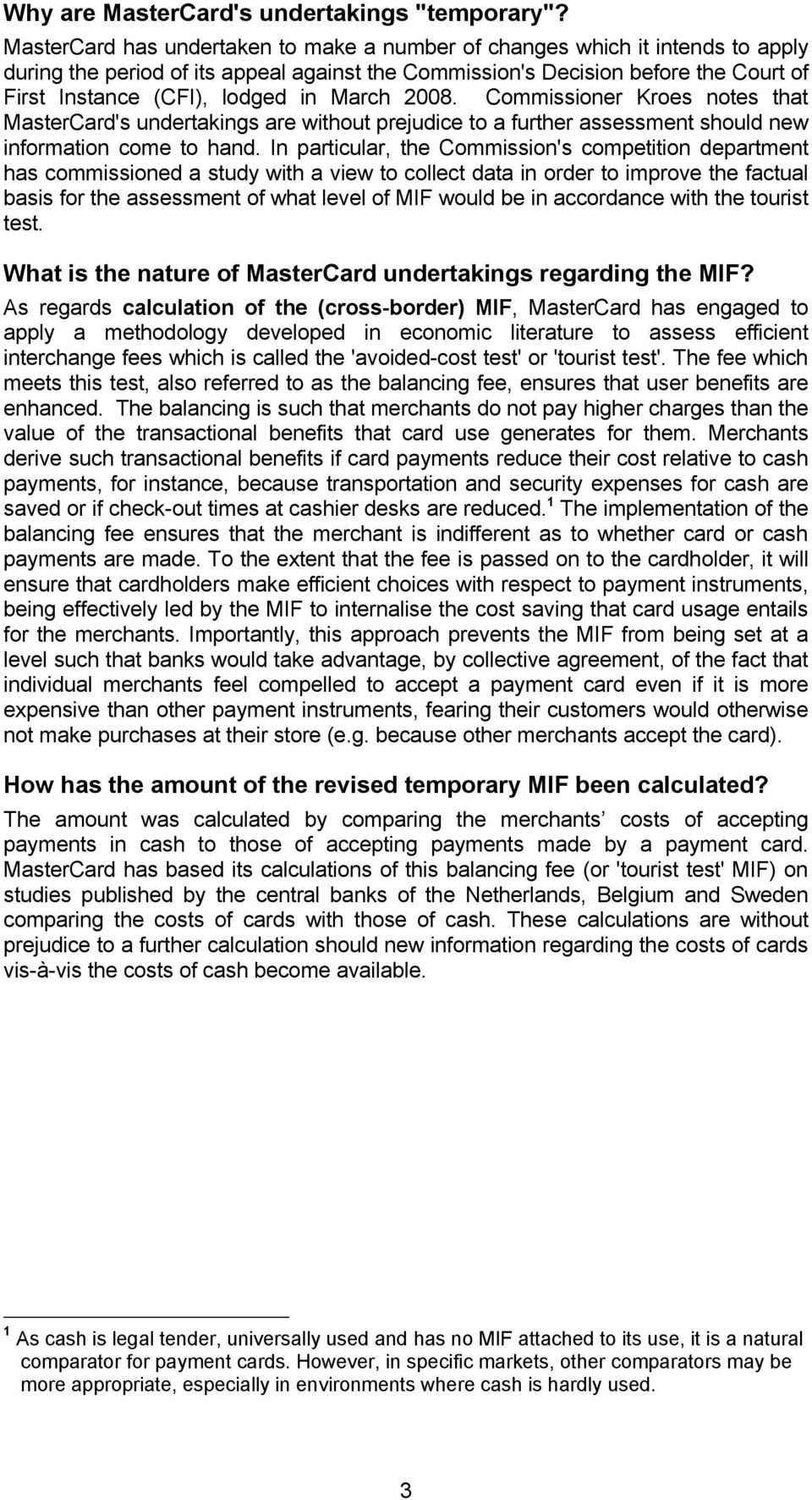March 2008. Commissioner Kroes notes that MasterCard's undertakings are without prejudice to a further assessment should new information come to hand.