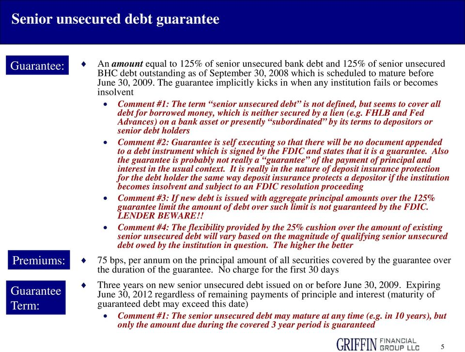 The guarantee implicitly kicks in when any institution fails or becomes insolvent Comment #1: The term senior unsecured debt is not defined, but seems to cover all debt for borrowed money, which is