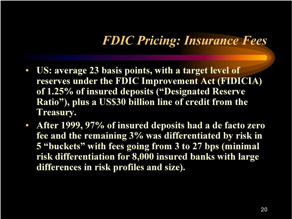After 1999, 97% of insured deposits had a de facto zero fee and the remaining 3% was differentiated by risk in 5 buckets with