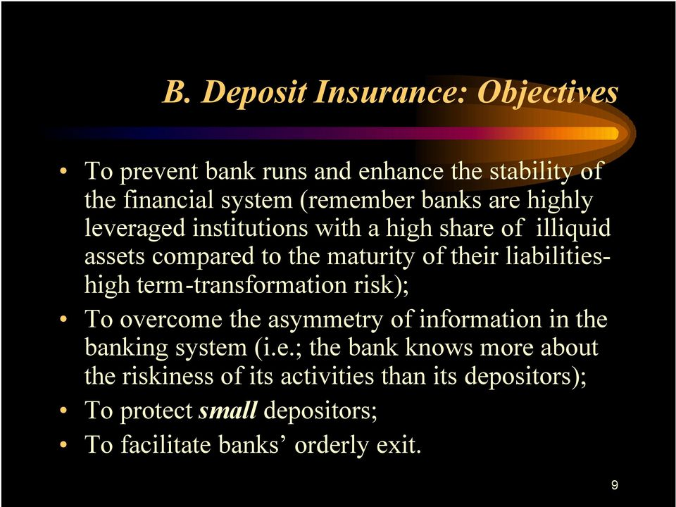 term-transformation risk); To overcome the asymmetry of information in the banking system (i.e.; the bank knows more