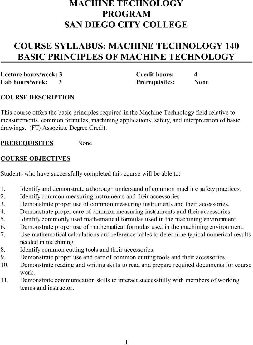 PREREQUISITES None COURSE OBJECTIVES Students who have successfully completed this course will be able to: 1. Identify and demonstrate a thorough understand of common machine safety practices. 2.