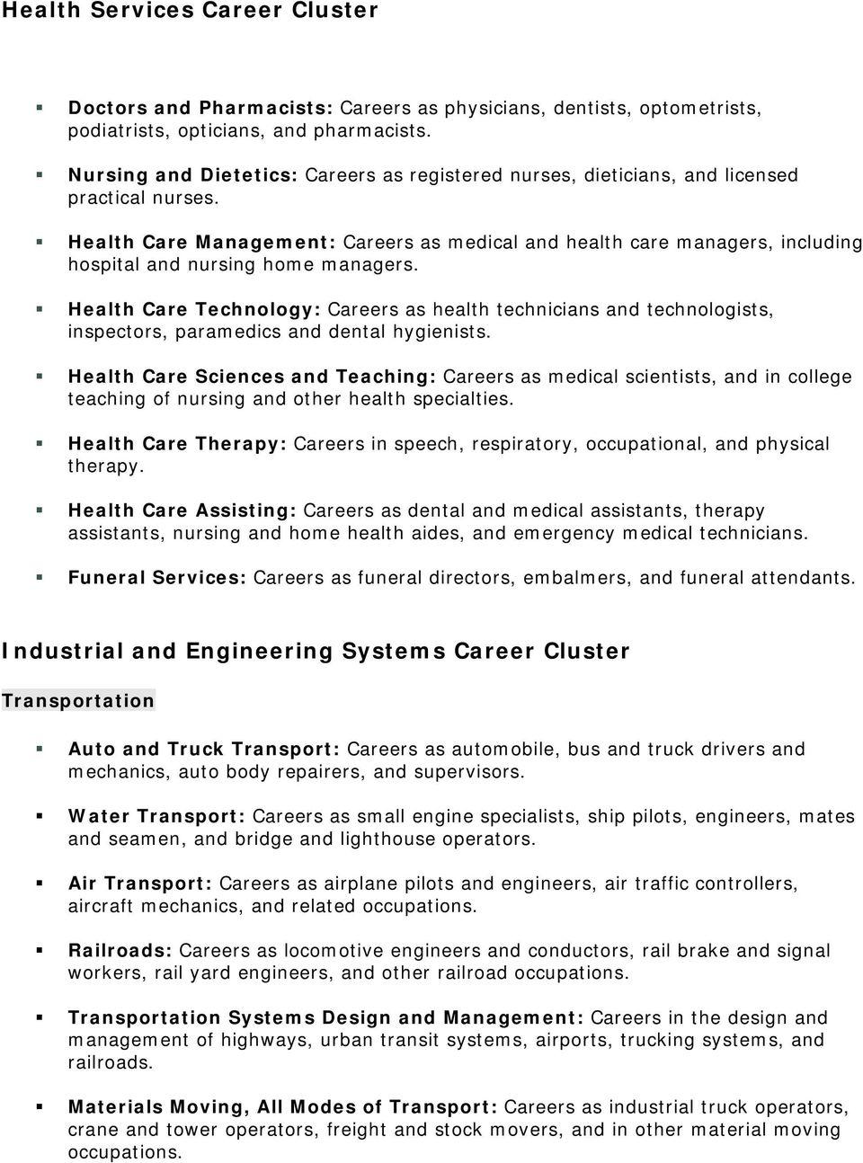 Health Care Management: Careers as medical and health care managers, including hospital and nursing home managers.