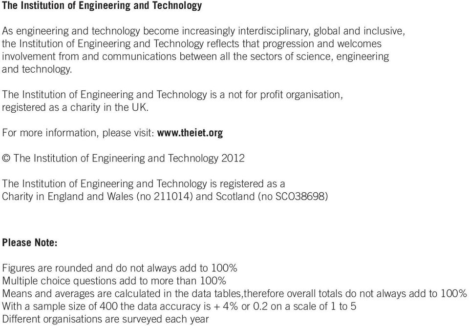 The Institution of Engineering and Technology is a not for profit organisation, registered as a charity in the UK. For more information, please visit: www.theiet.