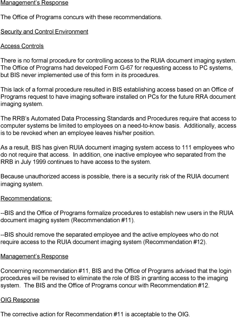 This lack of a formal procedure resulted in BIS establishing access based on an Office of Programs request to have imaging software installed on PCs for the future RRA document imaging system.