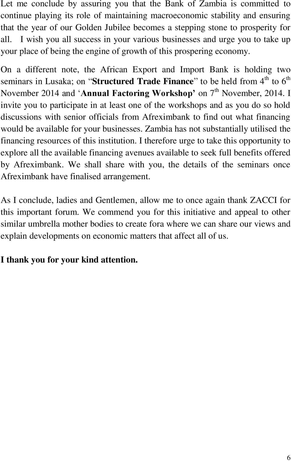 On a different note, the African Export and Import Bank is holding two seminars in Lusaka; on Structured Trade Finance to be held from 4 th to 6 th November 2014 and Annual Factoring Workshop on 7 th