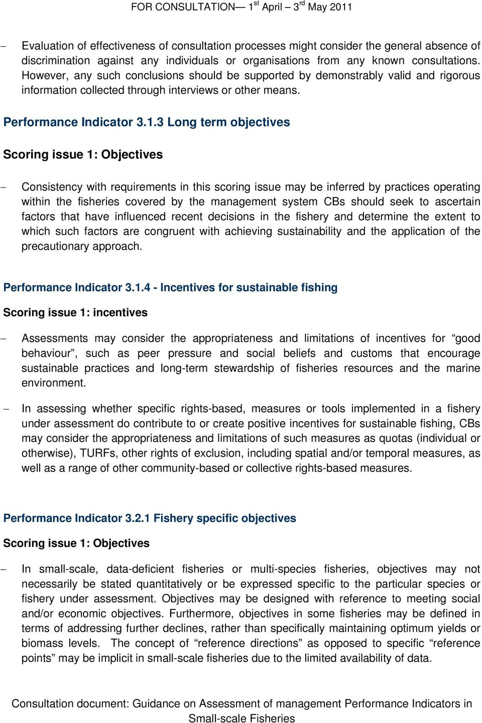 3 Long term objectives Scoring issue 1: Objectives Consistency with requirements in this scoring issue may be inferred by practices operating within the fisheries covered by the management system CBs