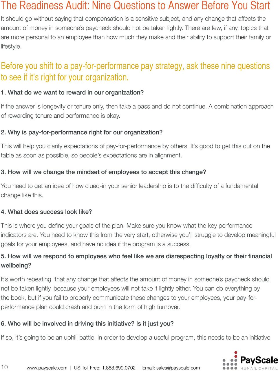 Before you shift to a pay-for-performance pay strategy, ask these nine questions to see if it s right for your organization. 1. What do we want to reward in our organization?