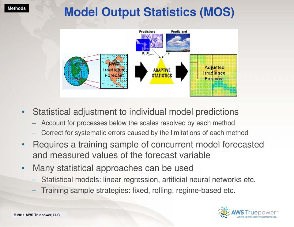 sample of concurrent model forecasted and measured values of the forecast variable Many statistical approaches can be used