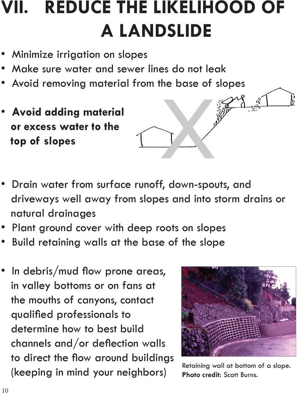 roots on slopes Build retaining walls at the base of the slope In debris/mud flow prone areas, in valley bottoms or on fans at the mouths of canyons, contact qualified professionals to