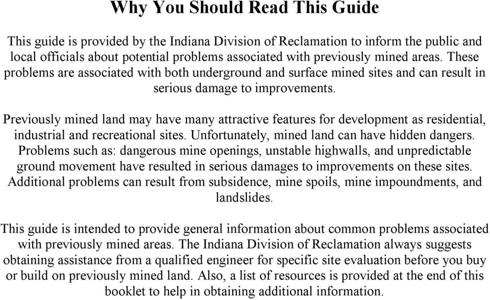 Previously mined land may have many attractive features for development as residential, industrial and recreational sites. Unfortunately, mined land can have hidden dangers.
