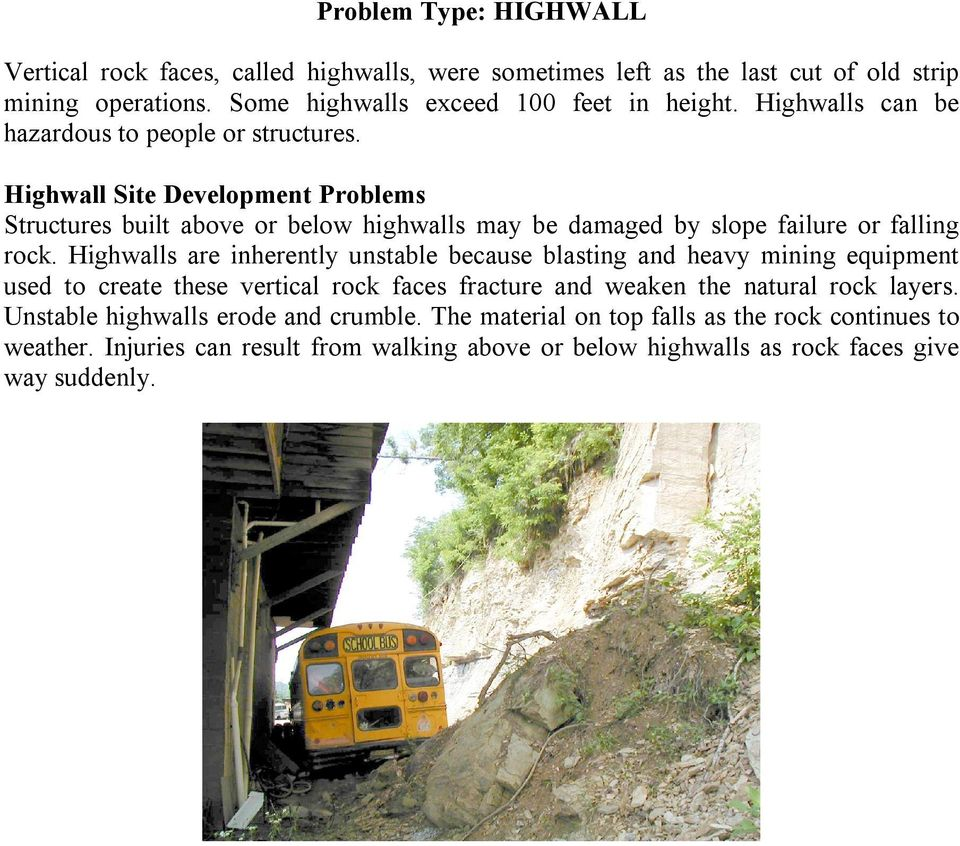 Highwall Site Development Problems Structures built above or below highwalls may be damaged by slope failure or falling rock.