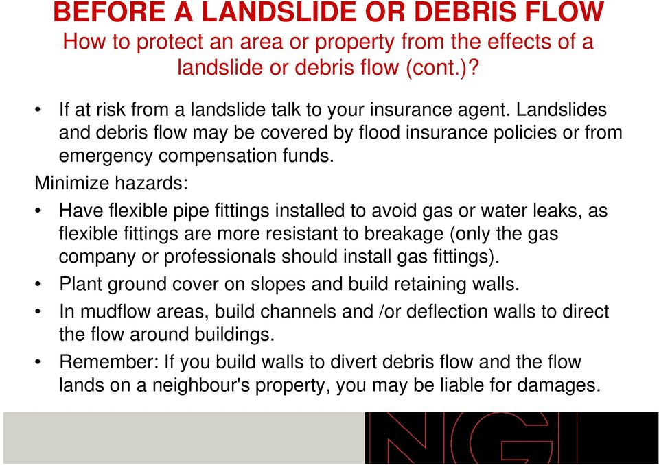 Minimize hazards: Have flexible pipe fittings installed to avoid gas or water leaks, as flexible fittings are more resistant to breakage (only the gas company or professionals should install