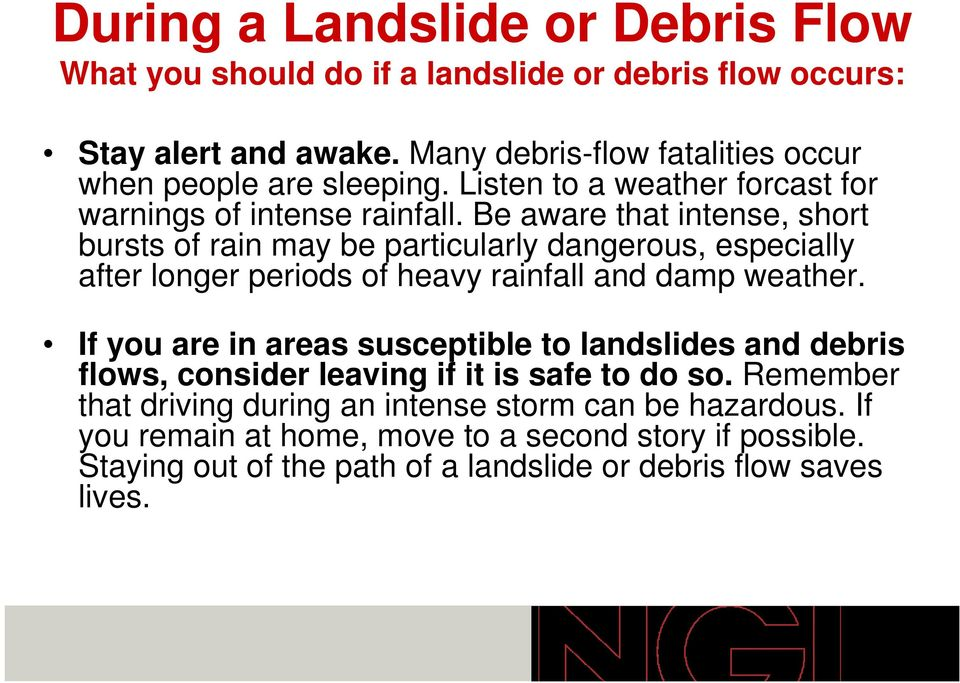 Be aware that intense, short bursts of rain may be particularly dangerous, especially after longer periods of heavy rainfall and damp weather.