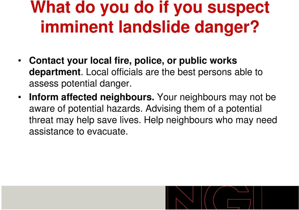 Local officials are the best persons able to assess potential danger.