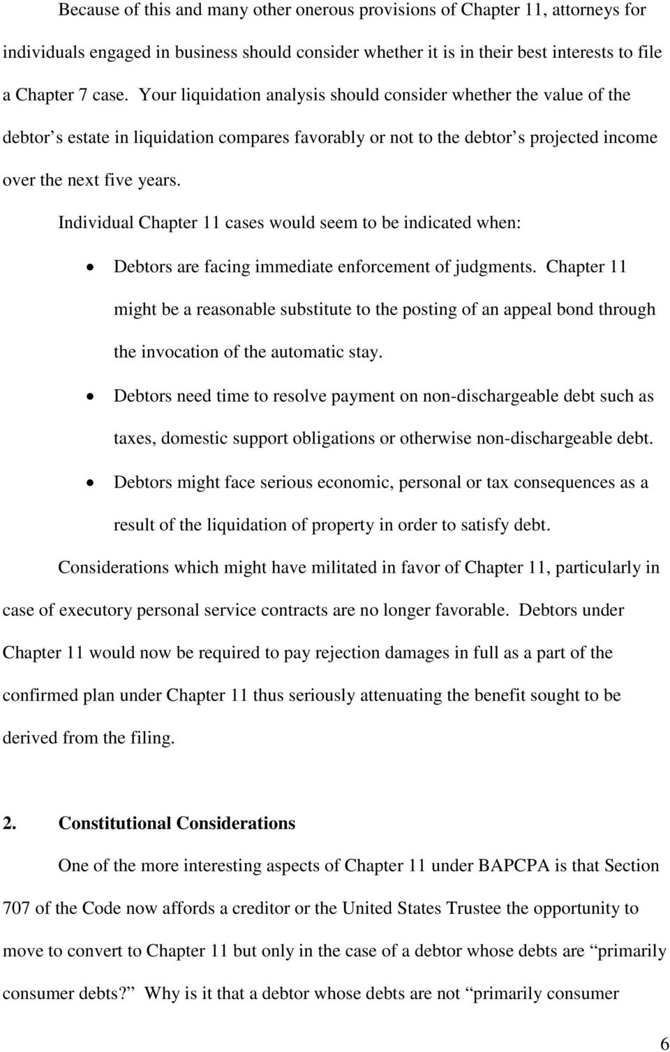 Individual Chapter 11 cases would seem to be indicated when: Debtors are facing immediate enforcement of judgments.