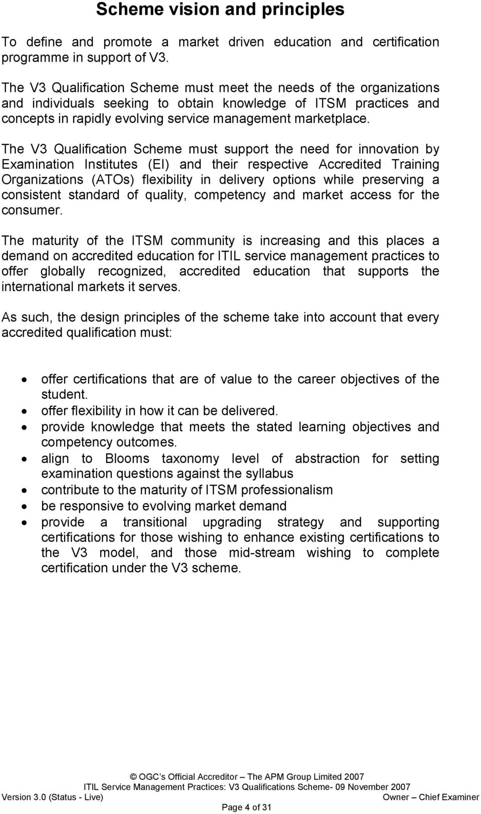 The V3 Qualification Scheme must support the need for innovation by Examination Institutes (EI) and their respective Accredited Training Organizations (ATOs) flexibility in delivery options while