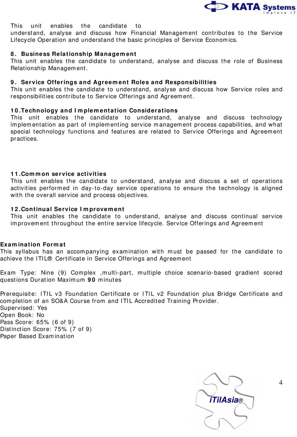 Service Offerings and Agreement Roles and Responsibilities This unit enables the candidate to understand, analyse and discuss how Service roles and responsibilities contribute to Service Offerings